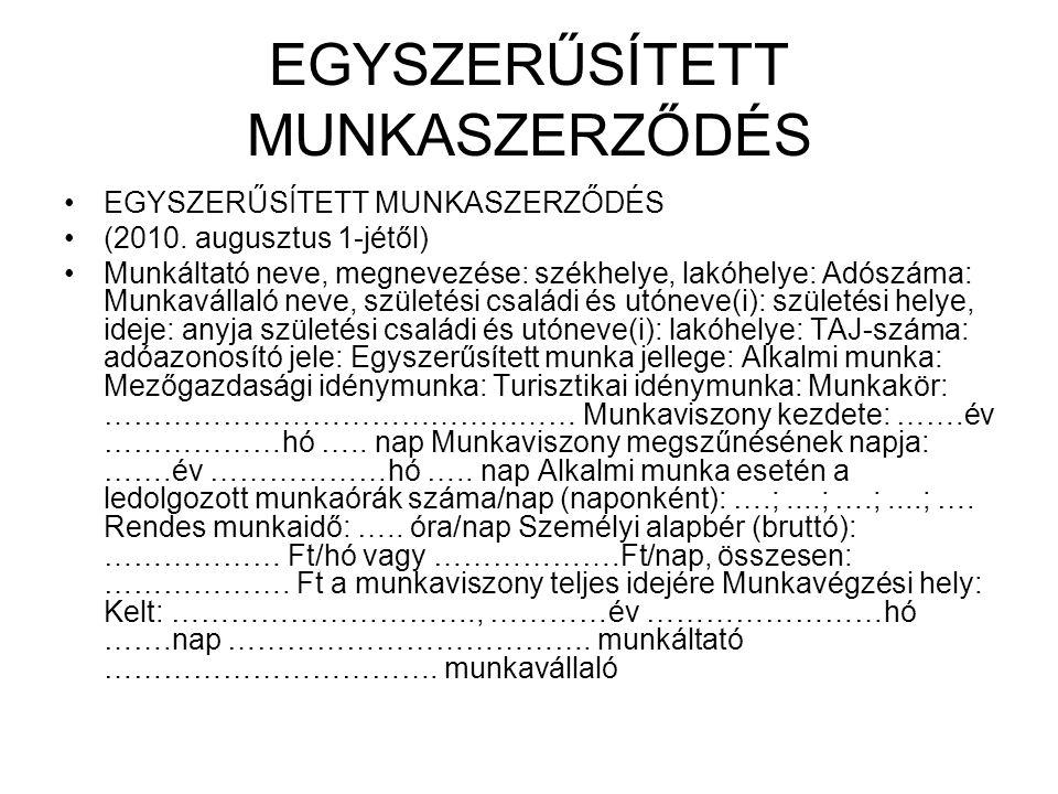 EGYSZERŰSÍTETT MUNKASZERZŐDÉS •EGYSZERŰSÍTETT MUNKASZERZŐDÉS •(2010. augusztus 1-jétől) •Munkáltató neve, megnevezése: székhelye, lakóhelye: Adószáma:
