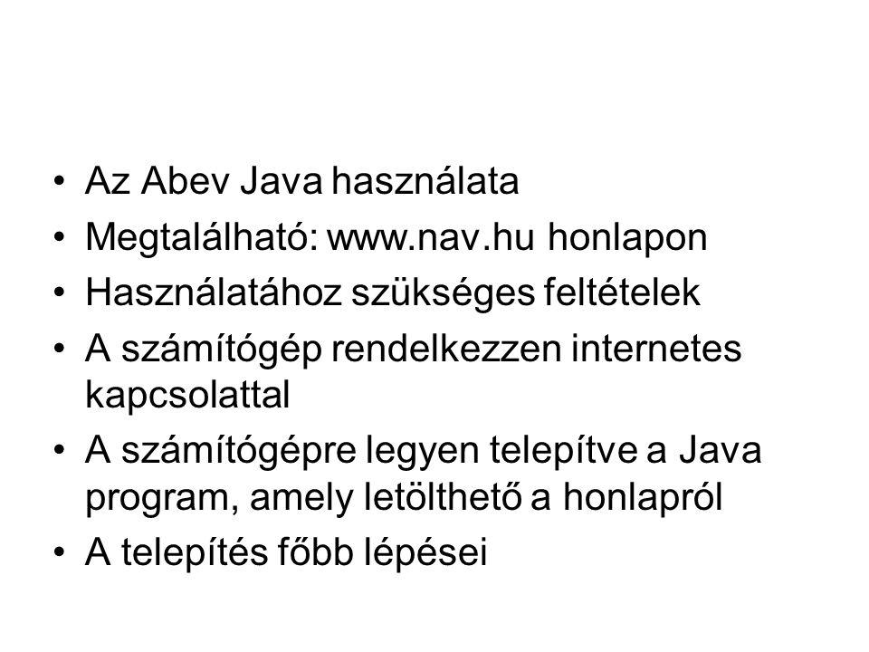•Az Abev Java használata •Megtalálható: www.nav.hu honlapon •Használatához szükséges feltételek •A számítógép rendelkezzen internetes kapcsolattal •A