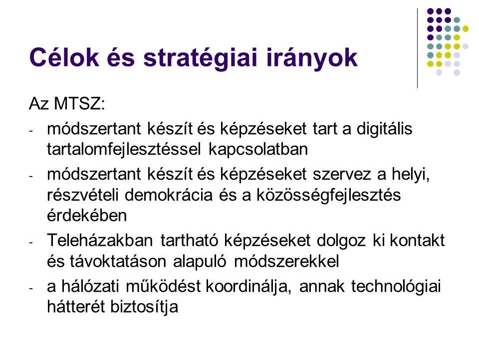Célok és stratégiai irányok Az MTSZ: - módszertant készít és képzéseket tart a digitális tartalomfejlesztéssel kapcsolatban - módszertant készít és ké