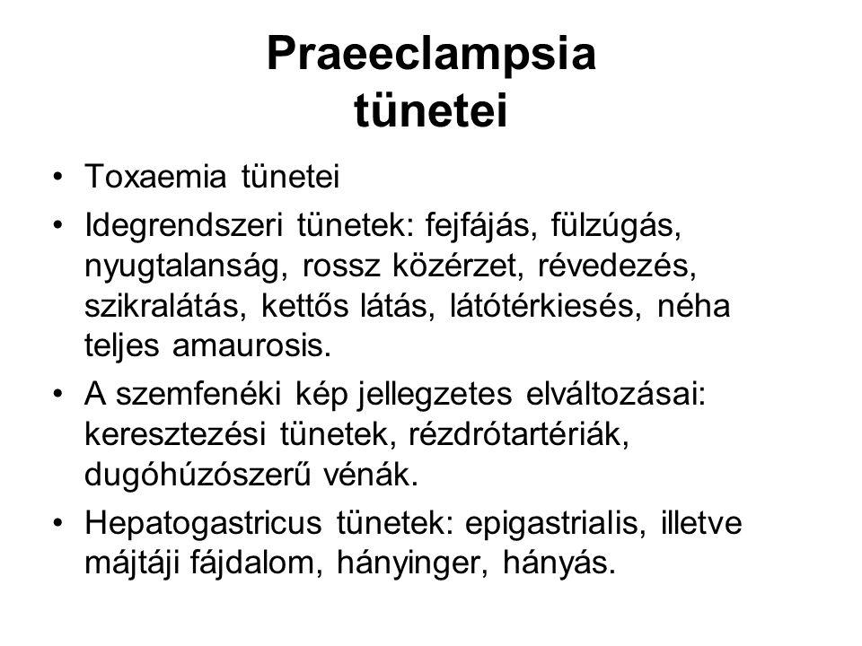 Praeeclampsia tünetei •Toxaemia tünetei •Idegrendszeri tünetek: fejfájás, fülzúgás, nyugtalanság, rossz közérzet, révedezés, szikralátás, kettős látás