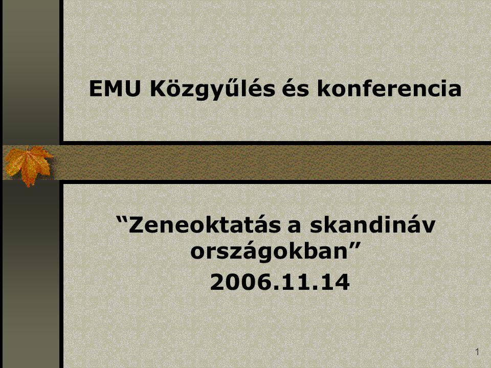 1 EMU Közgyűlés és konferencia Zeneoktatás a skandináv országokban 2006.11.14