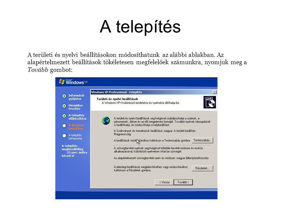A telepítés A területi és nyelvi beállításokon módosíthatunk az alábbi ablakban.
