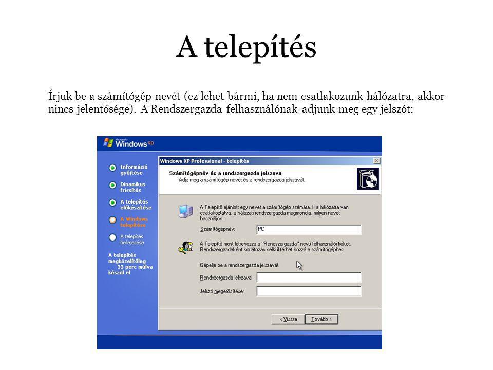 A telepítés Írjuk be a számítógép nevét (ez lehet bármi, ha nem csatlakozunk hálózatra, akkor nincs jelentősége).