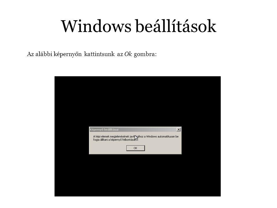 Windows beállítások Az alábbi képernyőn kattintsunk az Ok gombra:
