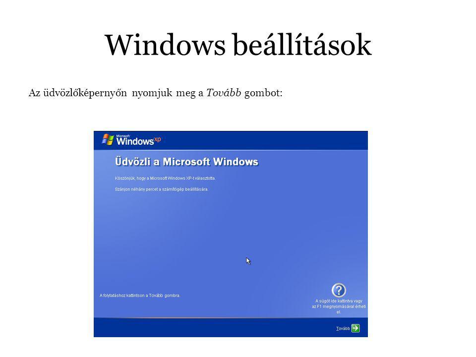 Windows beállítások Az üdvözlőképernyőn nyomjuk meg a Tovább gombot: