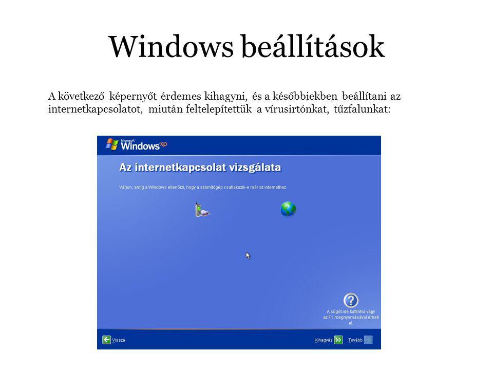 Windows beállítások A következő képernyőt érdemes kihagyni, és a későbbiekben beállítani az internetkapcsolatot, miután feltelepítettük a vírusirtónkat, tűzfalunkat: