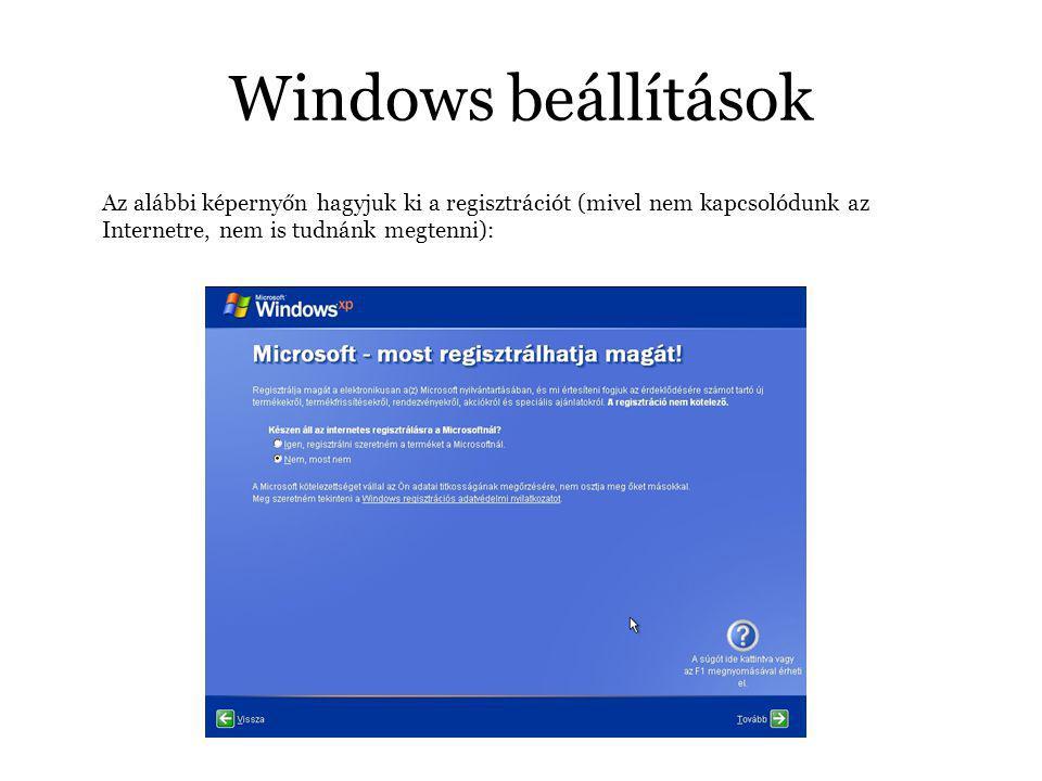 Windows beállítások Az alábbi képernyőn hagyjuk ki a regisztrációt (mivel nem kapcsolódunk az Internetre, nem is tudnánk megtenni):