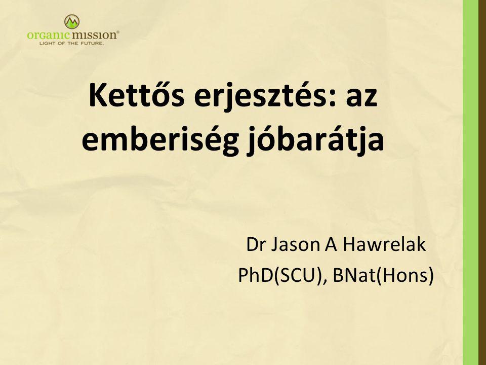 Kettős erjesztés: az emberiség jóbarátja Dr Jason A Hawrelak PhD(SCU), BNat(Hons)