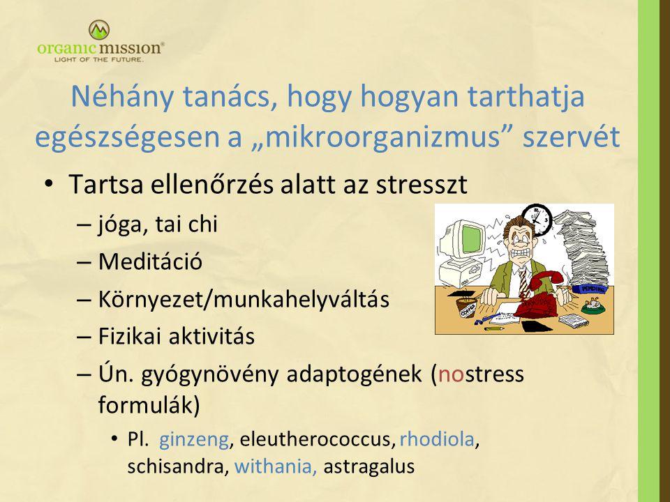 • Tartsa ellenőrzés alatt az stresszt – jóga, tai chi – Meditáció – Környezet/munkahelyváltás – Fizikai aktivitás – Ún. gyógynövény adaptogének (nostr