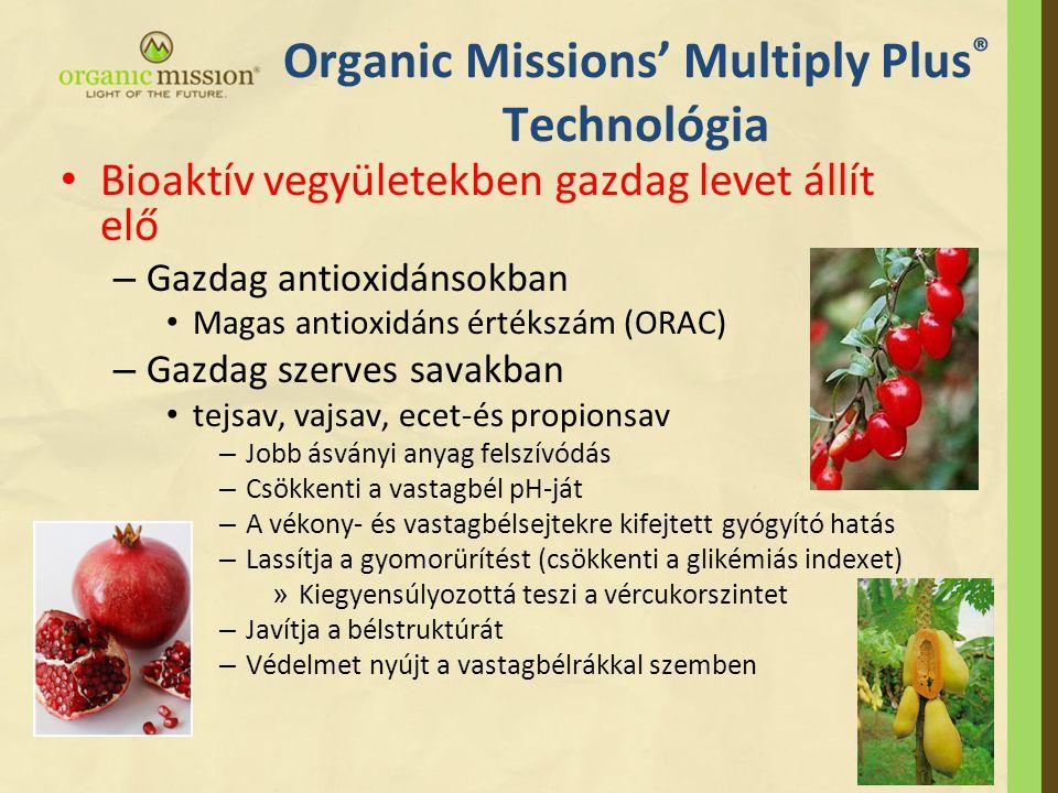 Organic Missions' Multiply Plus ® Technológia • Bioaktív vegyületekben gazdag levet állít elő – Gazdag antioxidánsokban • Magas antioxidáns értékszám (ORAC) – Gazdag szerves savakban • tejsav, vajsav, ecet-és propionsav – Jobb ásványi anyag felszívódás – Csökkenti a vastagbél pH-ját – A vékony- és vastagbélsejtekre kifejtett gyógyító hatás – Lassítja a gyomorürítést (csökkenti a glikémiás indexet) » Kiegyensúlyozottá teszi a vércukorszintet – Javítja a bélstruktúrát – Védelmet nyújt a vastagbélrákkal szemben