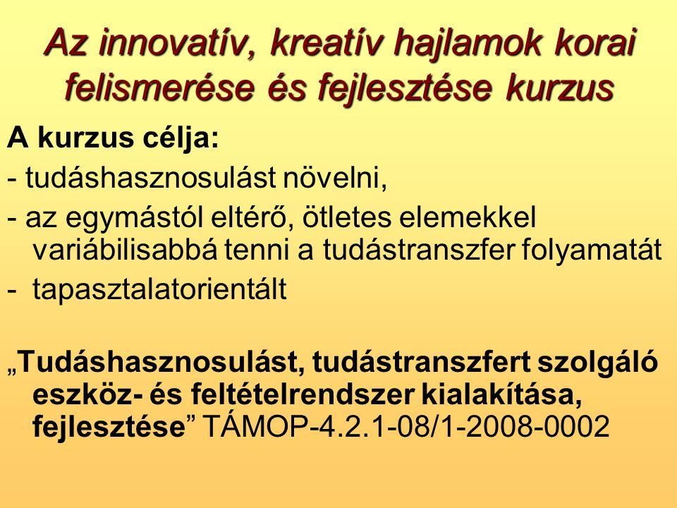 Az innovatív, kreatív hajlamok korai felismerése és fejlesztése kurzus A kurzus célja: - tudáshasznosulást növelni, - az egymástól eltérő, ötletes ele