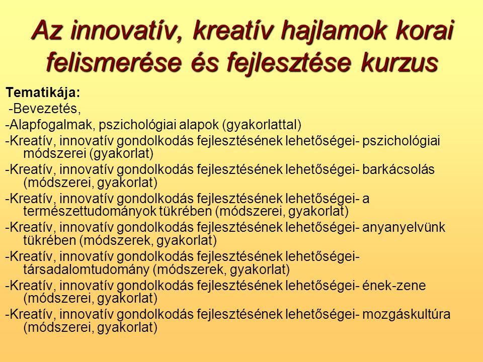 Az innovatív, kreatív hajlamok korai felismerése és fejlesztése kurzus Tematikája: -Bevezetés, -Alapfogalmak, pszichológiai alapok (gyakorlattal) -Kre