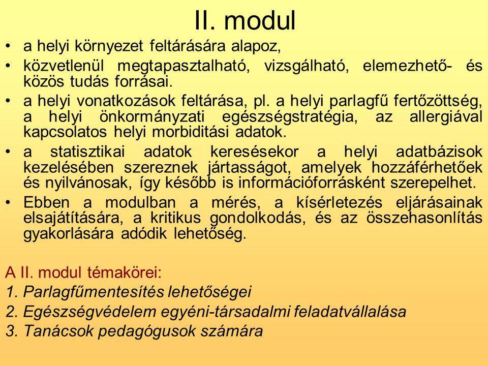 II. modul •a helyi környezet feltárására alapoz, •közvetlenül megtapasztalható, vizsgálható, elemezhető- és közös tudás forrásai. •a helyi vonatkozáso