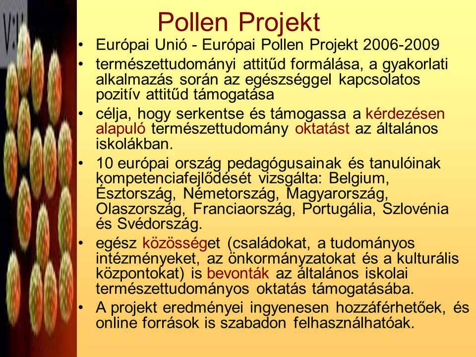 Pollen Projekt •Európai Unió - Európai Pollen Projekt 2006-2009 •természettudományi attitűd formálása, a gyakorlati alkalmazás során az egészséggel ka