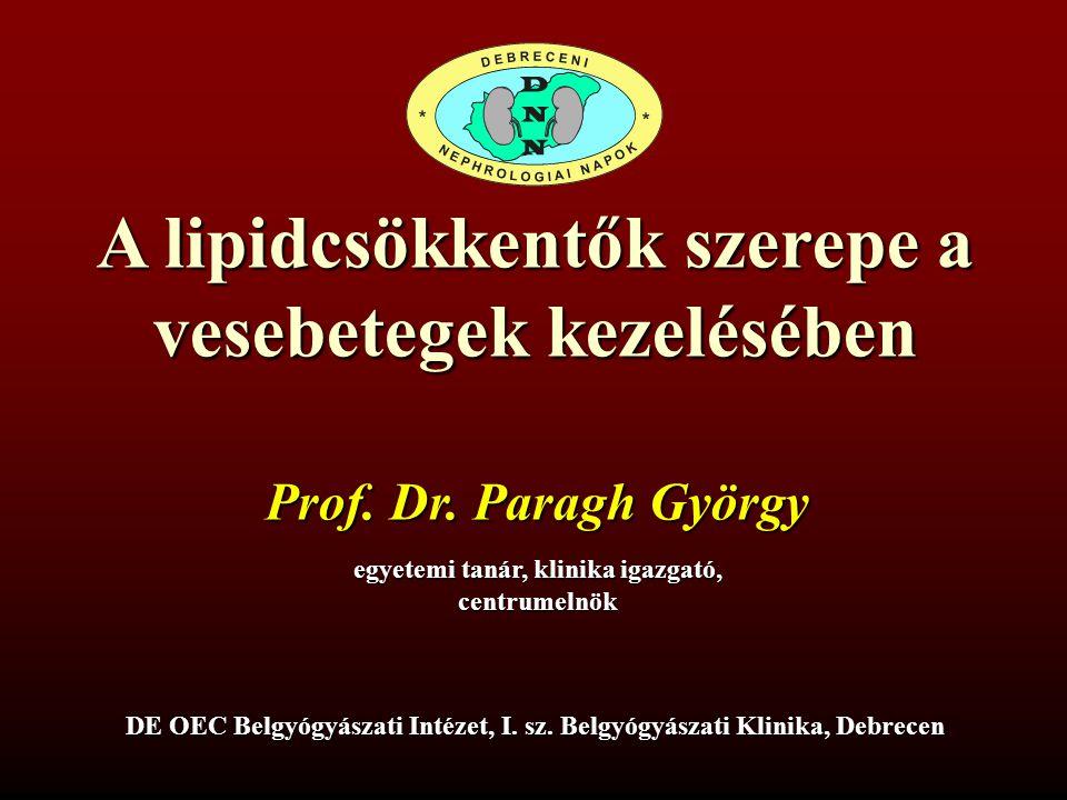A lipidcsökkentők szerepe a vesebetegek kezelésében Prof. Dr. Paragh György egyetemi tanár, klinika igazgató, centrumelnök DE OEC Belgyógyászati Intéz