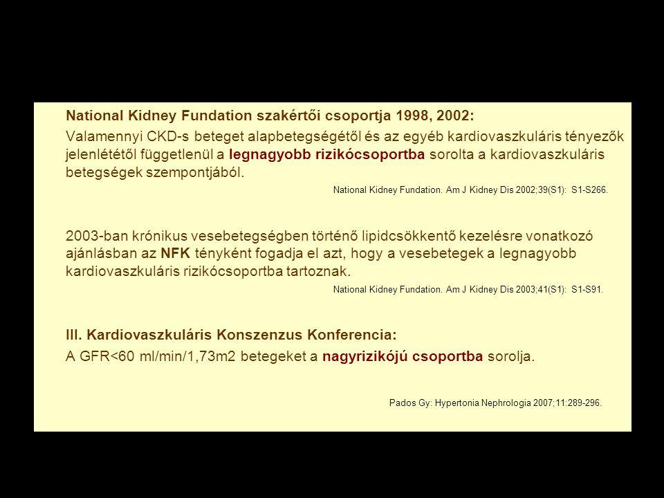 National Kidney Fundation szakértői csoportja 1998, 2002: Valamennyi CKD-s beteget alapbetegségétől és az egyéb kardiovaszkuláris tényezők jelenlététő