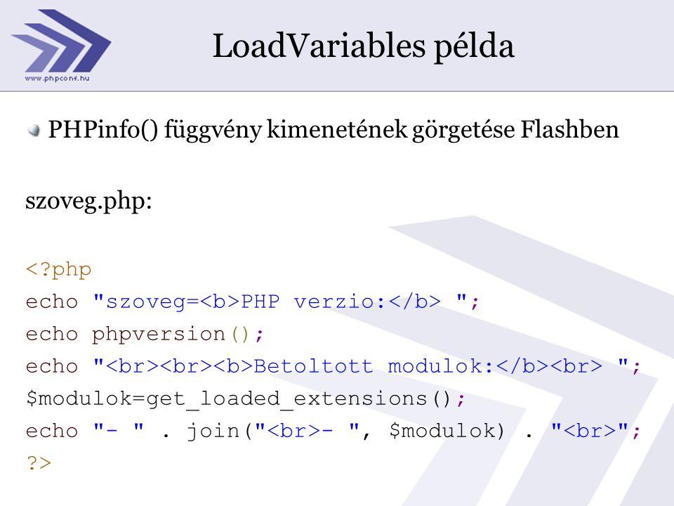 LoadVariables példa PHPinfo() függvény kimenetének görgetése Flashben szoveg.php: <?php echo szoveg= PHP verzio: ; echo phpversion(); echo Betoltott modulok: ; $modulok=get_loaded_extensions(); echo - .