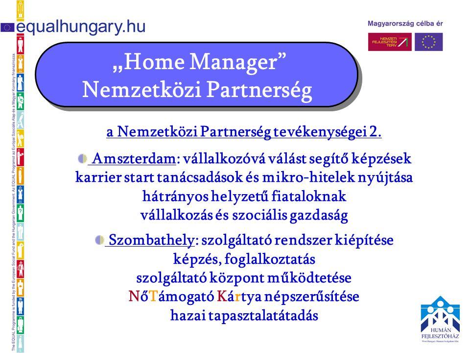 """"""" Home Manager"""" Nemzetközi Partnerség a Nemzetközi Partnerség tevékenységei 2. Amszterdam: vállalkozóvá válást segítő képzések karrier start tanácsadá"""