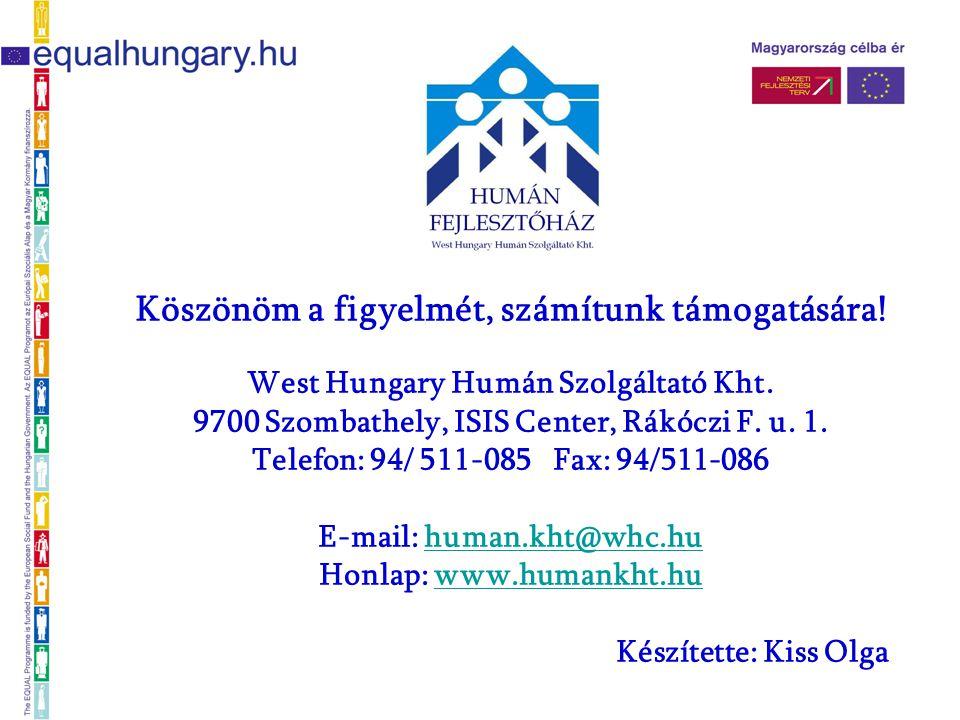 Köszönöm a figyelmét, számítunk támogatására! West Hungary Humán Szolgáltató Kht. 9700 Szombathely, ISIS Center, Rákóczi F. u. 1. Telefon: 94/ 511-085