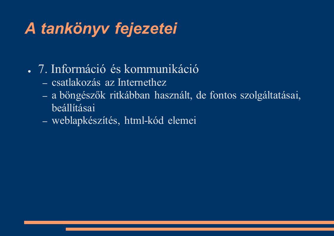 A tankönyv fejezetei ● 7. Információ és kommunikáció – csatlakozás az Internethez – a böngészők ritkábban használt, de fontos szolgáltatásai, beállítá