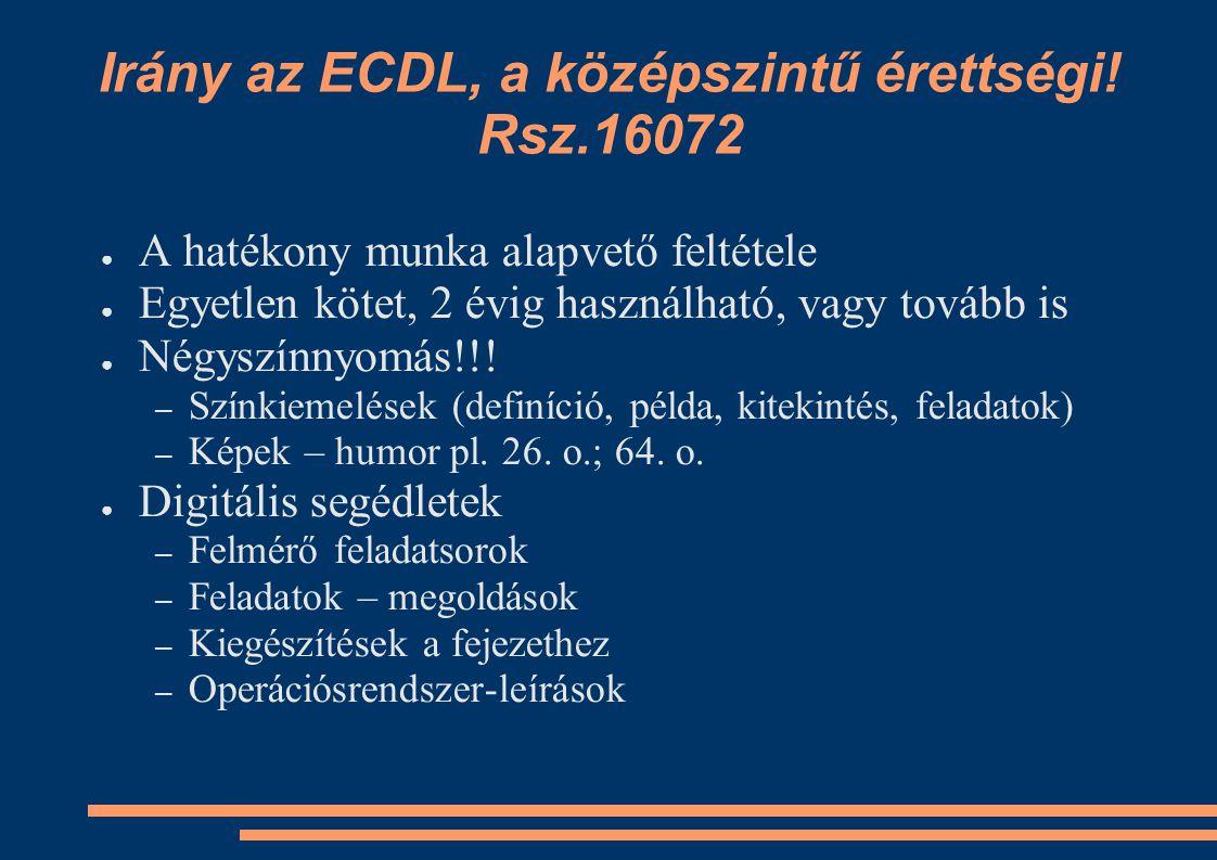Irány az ECDL, a középszintű érettségi! Rsz.16072 ● A hatékony munka alapvető feltétele ● Egyetlen kötet, 2 évig használható, vagy tovább is ● Négyszí