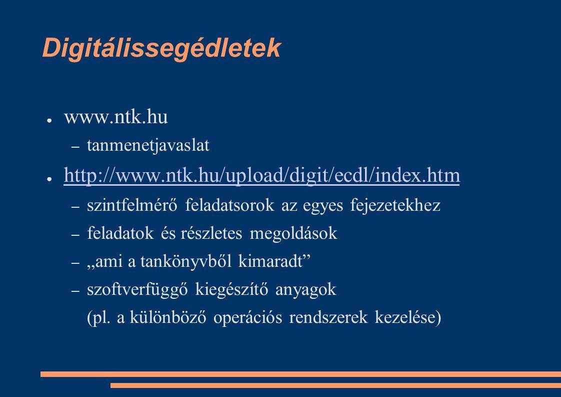 Digitálissegédletek ● www.ntk.hu – tanmenetjavaslat ● http://www.ntk.hu/upload/digit/ecdl/index.htm http://www.ntk.hu/upload/digit/ecdl/index.htm – sz