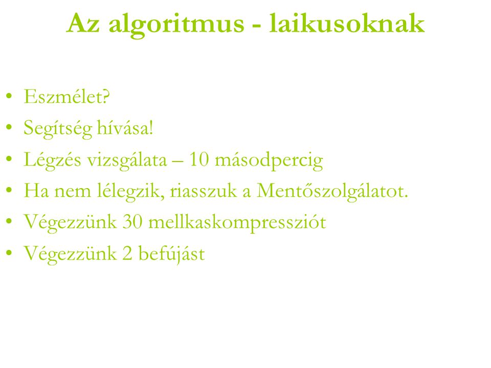 Az algoritmus - laikusoknak •Eszmélet.•Segítség hívása.