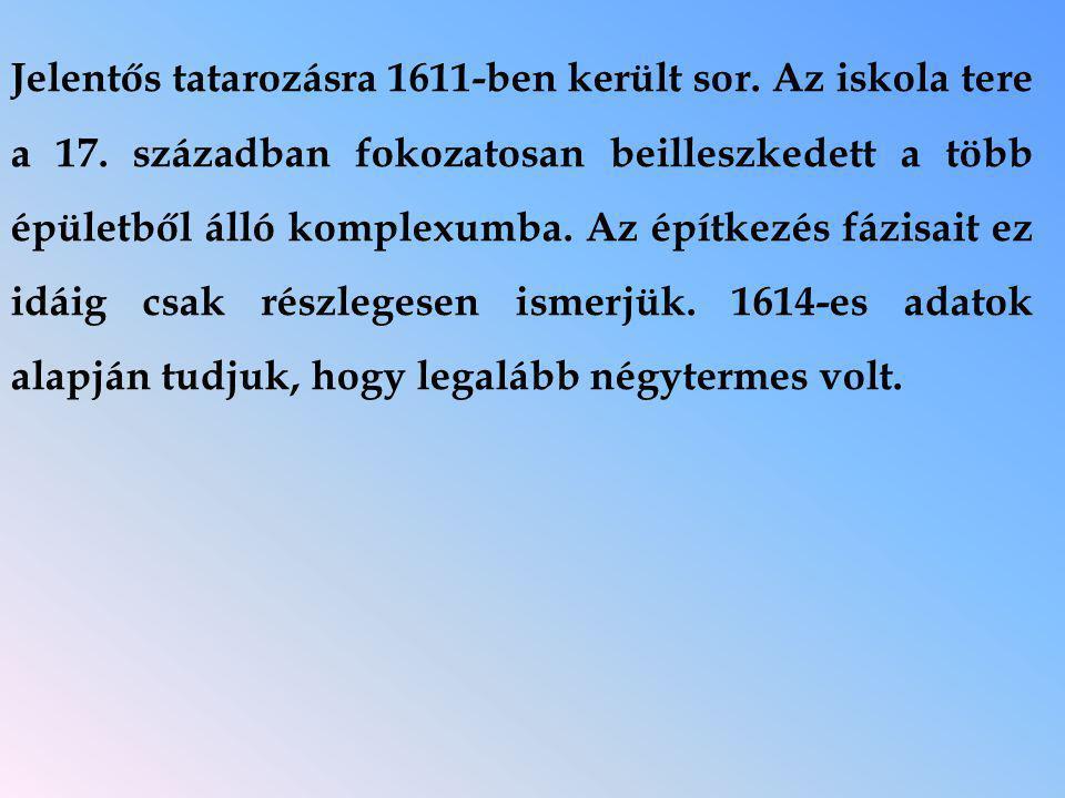 Jelentős tatarozásra 1611-ben került sor. Az iskola tere a 17.