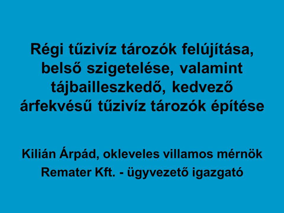 Régi tűzivíz tározók felújítása, belső szigetelése, valamint tájbailleszkedő, kedvező árfekvésű tűzivíz tározók építése Kilián Árpád, okleveles villamos mérnök Remater Kft.