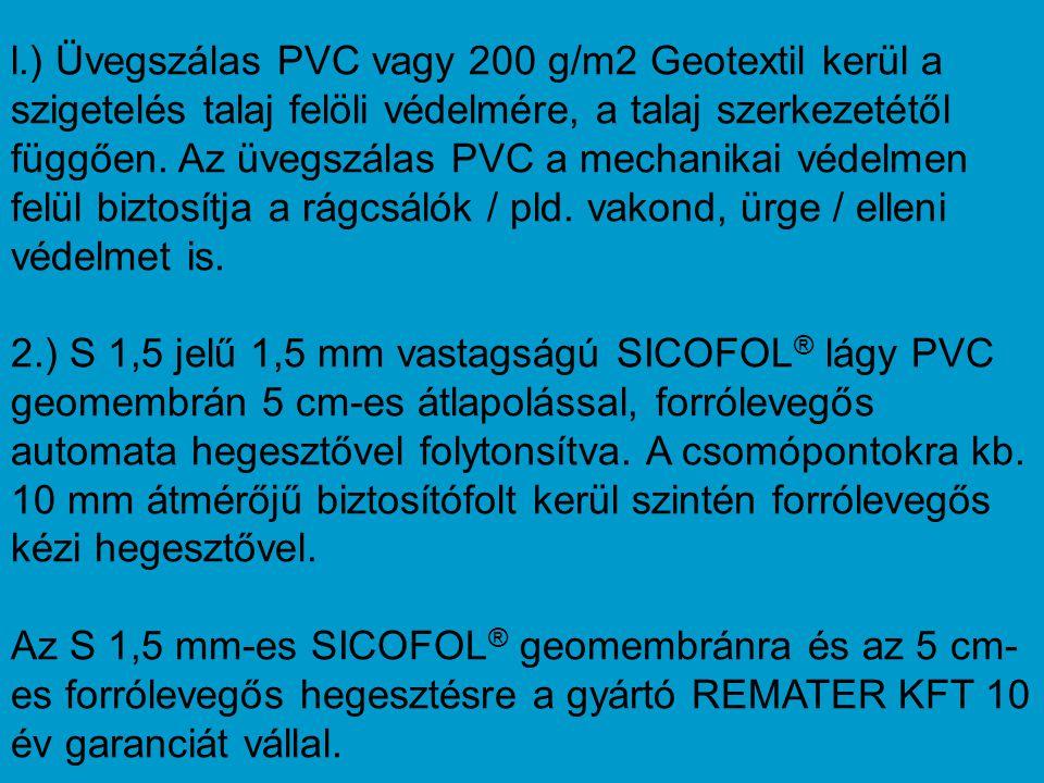l.) Üvegszálas PVC vagy 200 g/m2 Geotextil kerül a szigetelés talaj felöli védelmére, a talaj szerkezetétől függően.