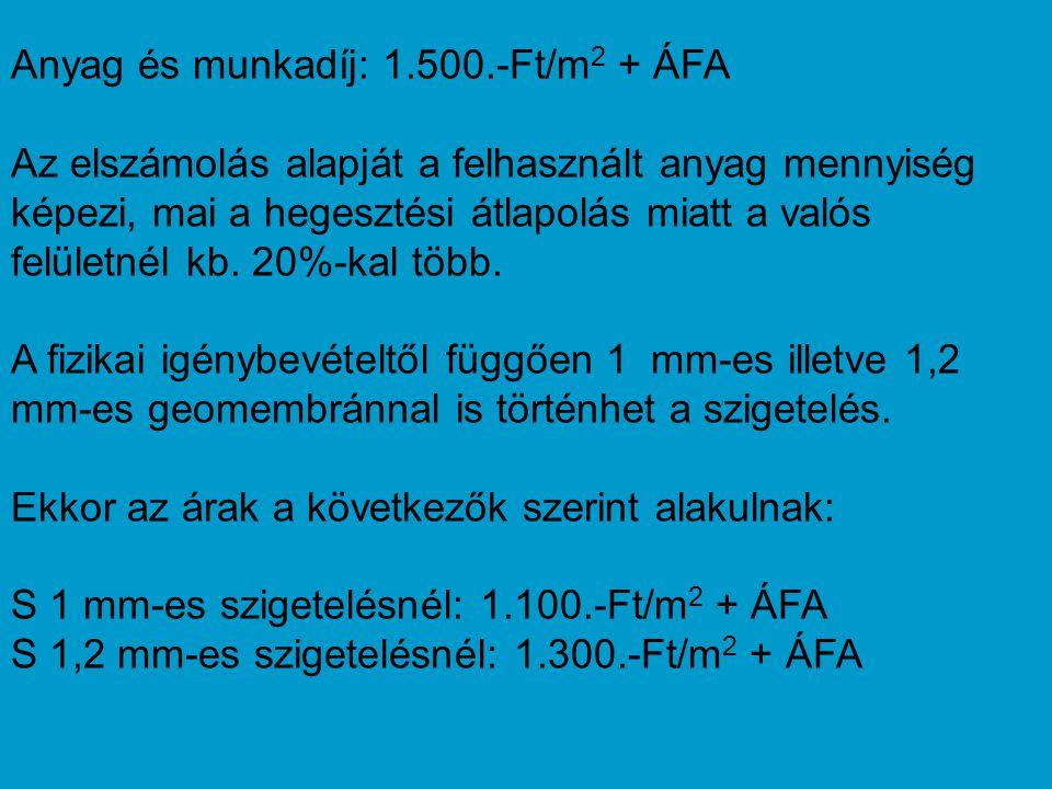 Anyag és munkadíj: 1.500.-Ft/m 2 + ÁFA Az elszámolás alapját a felhasznált anyag mennyiség képezi, mai a hegesztési átlapolás miatt a valós felületnél kb.