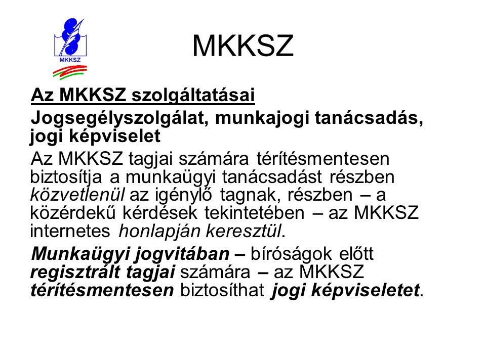 MKKSZ Az MKKSZ szolgáltatásai Jogsegélyszolgálat, munkajogi tanácsadás, jogi képviselet Az MKKSZ tagjai számára térítésmentesen biztosítja a munkaügyi