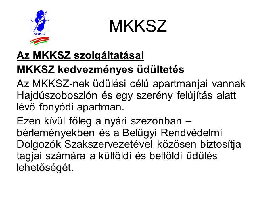 MKKSZ Az MKKSZ szolgáltatásai MKKSZ kedvezményes üdültetés Az MKKSZ-nek üdülési célú apartmanjai vannak Hajdúszoboszlón és egy szerény felújítás alatt