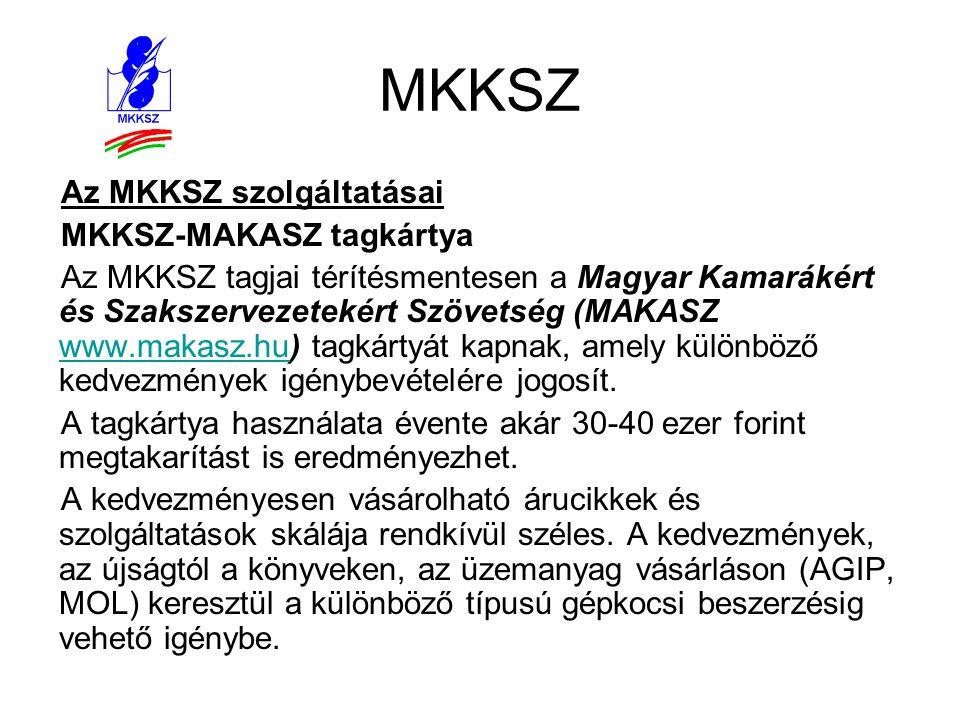 MKKSZ Az MKKSZ szolgáltatásai MKKSZ-MAKASZ tagkártya Az MKKSZ tagjai térítésmentesen a Magyar Kamarákért és Szakszervezetekért Szövetség (MAKASZ www.m