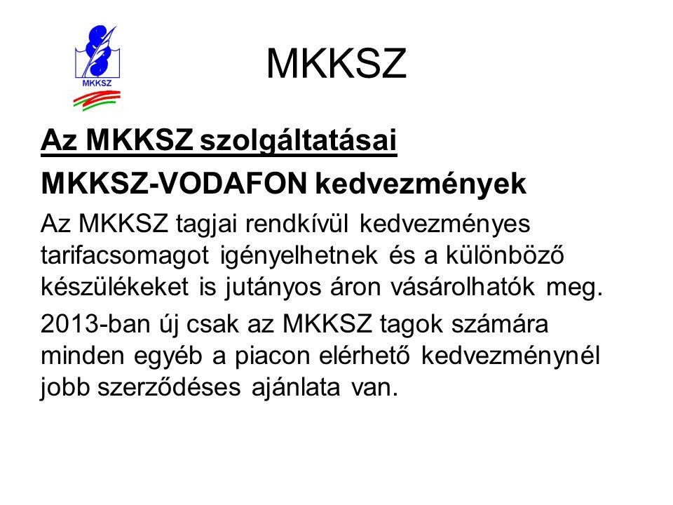 MKKSZ Az MKKSZ szolgáltatásai MKKSZ-VODAFON kedvezmények Az MKKSZ tagjai rendkívül kedvezményes tarifacsomagot igényelhetnek és a különböző készülékek