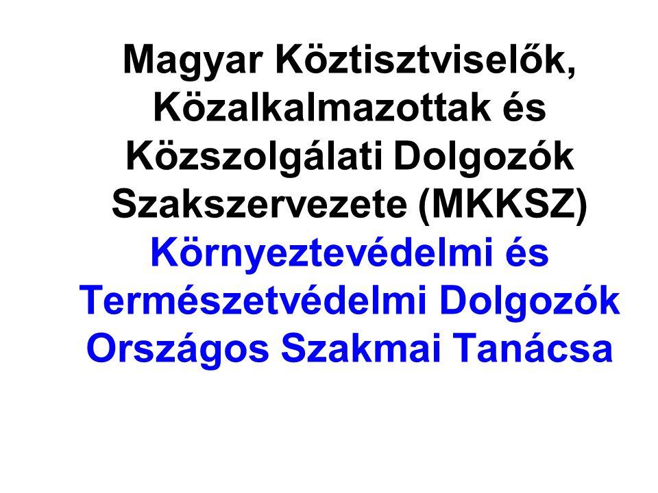 Magyar Köztisztviselők, Közalkalmazottak és Közszolgálati Dolgozók Szakszervezete (MKKSZ) Környeztevédelmi és Természetvédelmi Dolgozók Országos Szakm