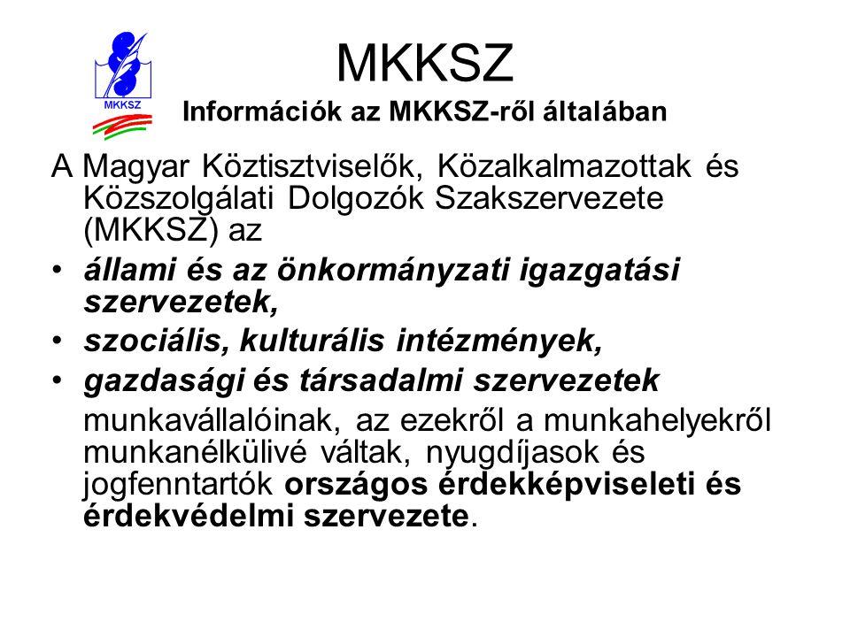 MKKSZ Információk az MKKSZ-ről általában A Magyar Köztisztviselők, Közalkalmazottak és Közszolgálati Dolgozók Szakszervezete (MKKSZ) az •állami és az