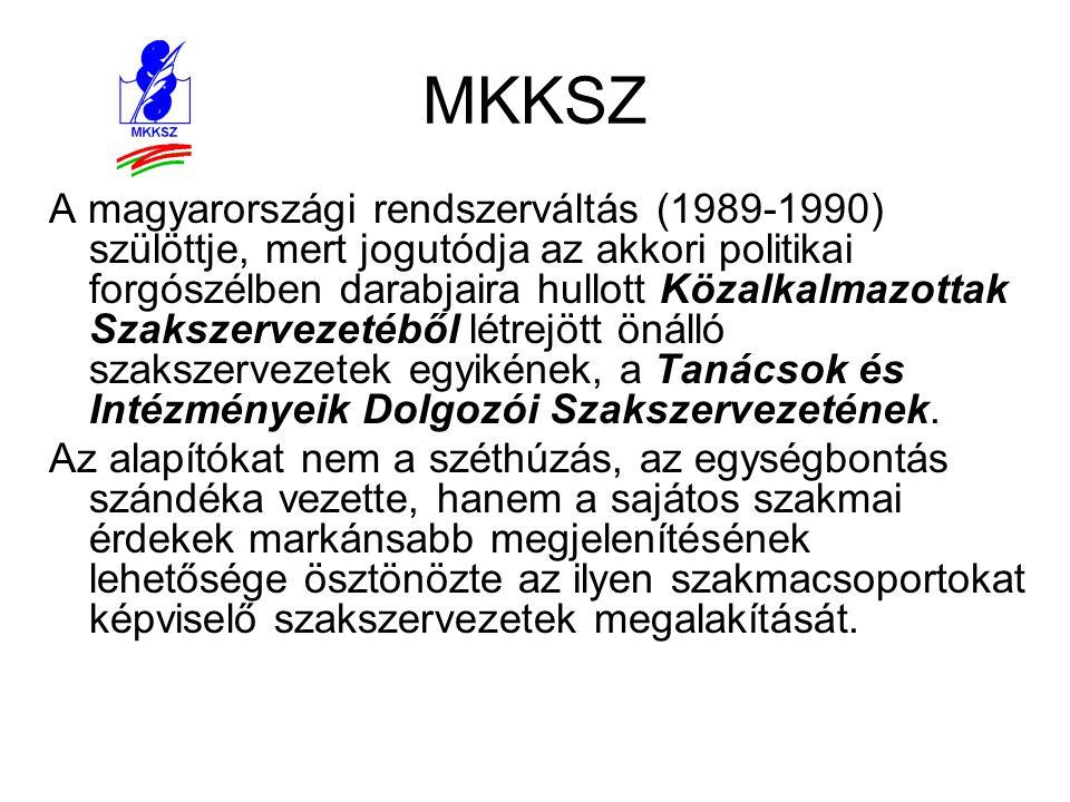 MKKSZ A magyarországi rendszerváltás (1989-1990) szülöttje, mert jogutódja az akkori politikai forgószélben darabjaira hullott Közalkalmazottak Szaksz