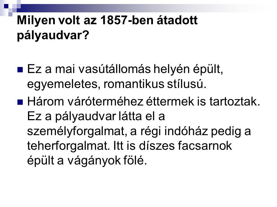 Milyen volt az 1857-ben átadott pályaudvar.