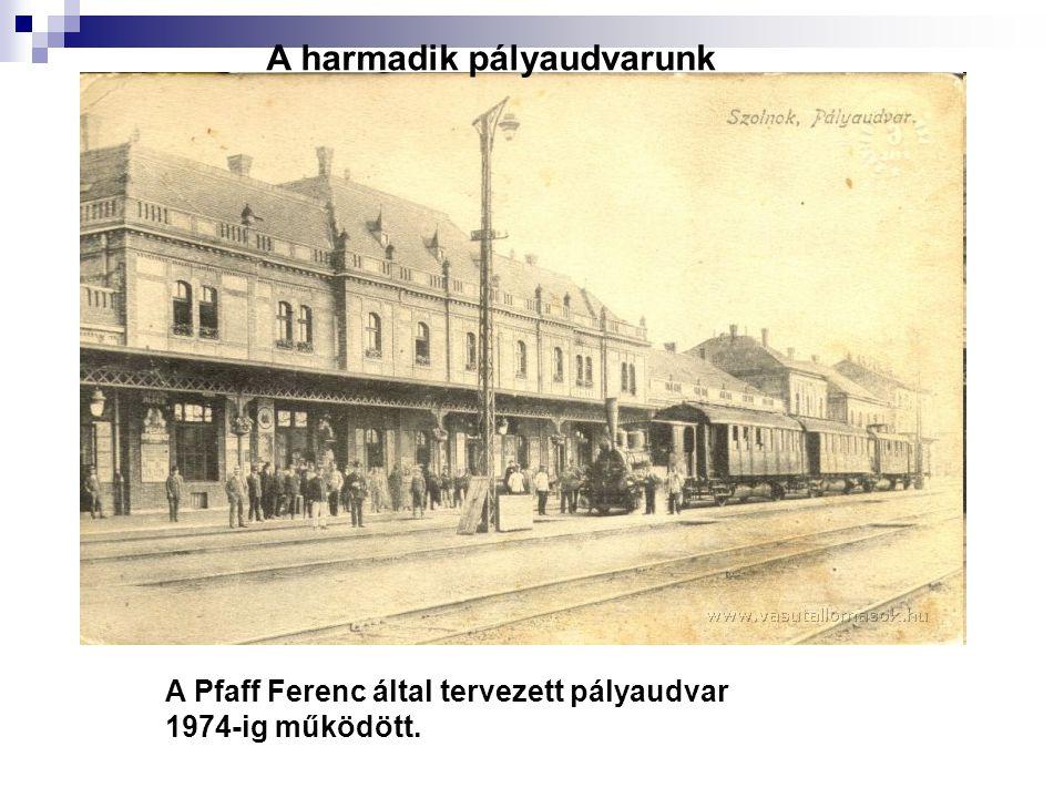 A Pfaff Ferenc által tervezett pályaudvar 1974-ig működött. A harmadik pályaudvarunk