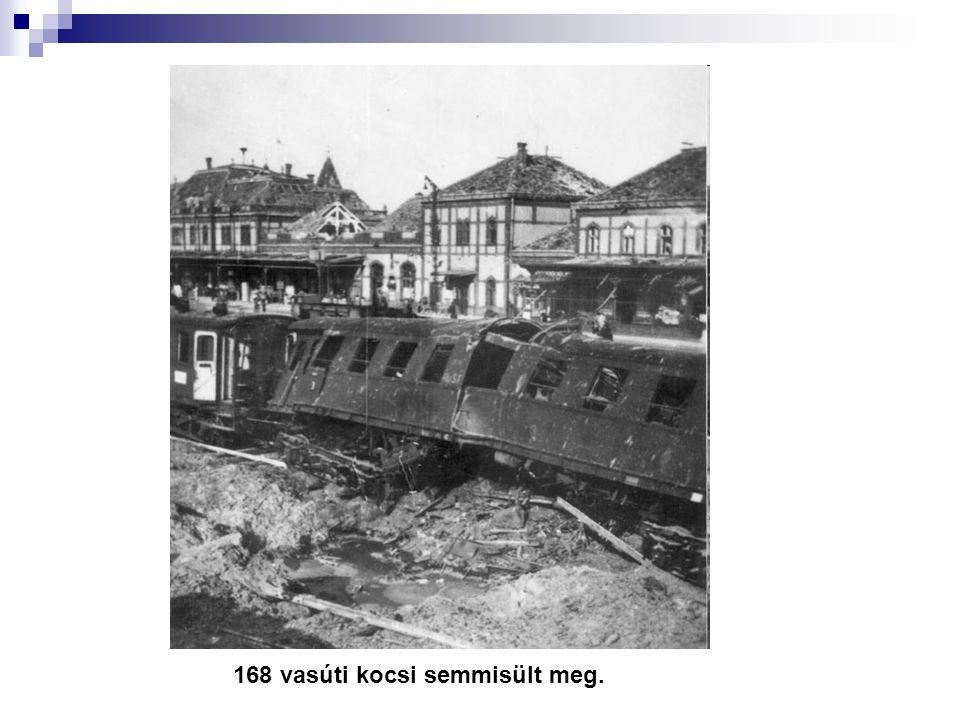 168 vasúti kocsi semmisült meg.