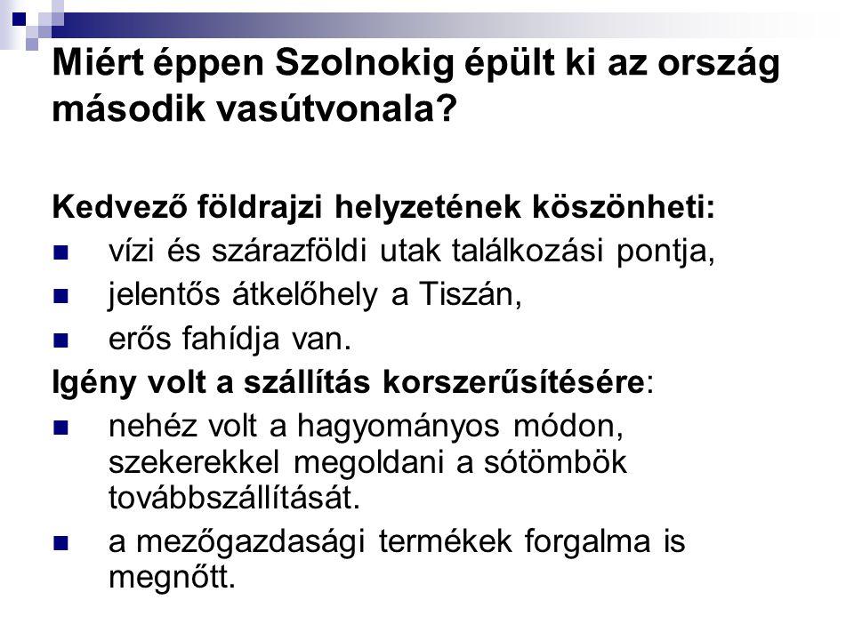 Miért éppen Szolnokig épült ki az ország második vasútvonala.
