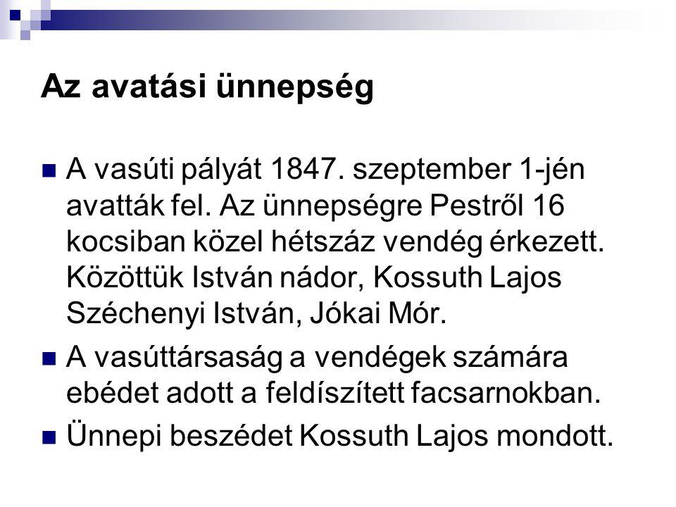 Az avatási ünnepség  A vasúti pályát 1847.szeptember 1-jén avatták fel.