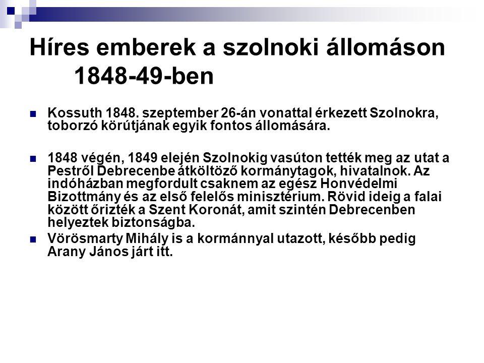 Híres emberek a szolnoki állomáson 1848-49-ben  Kossuth 1848.