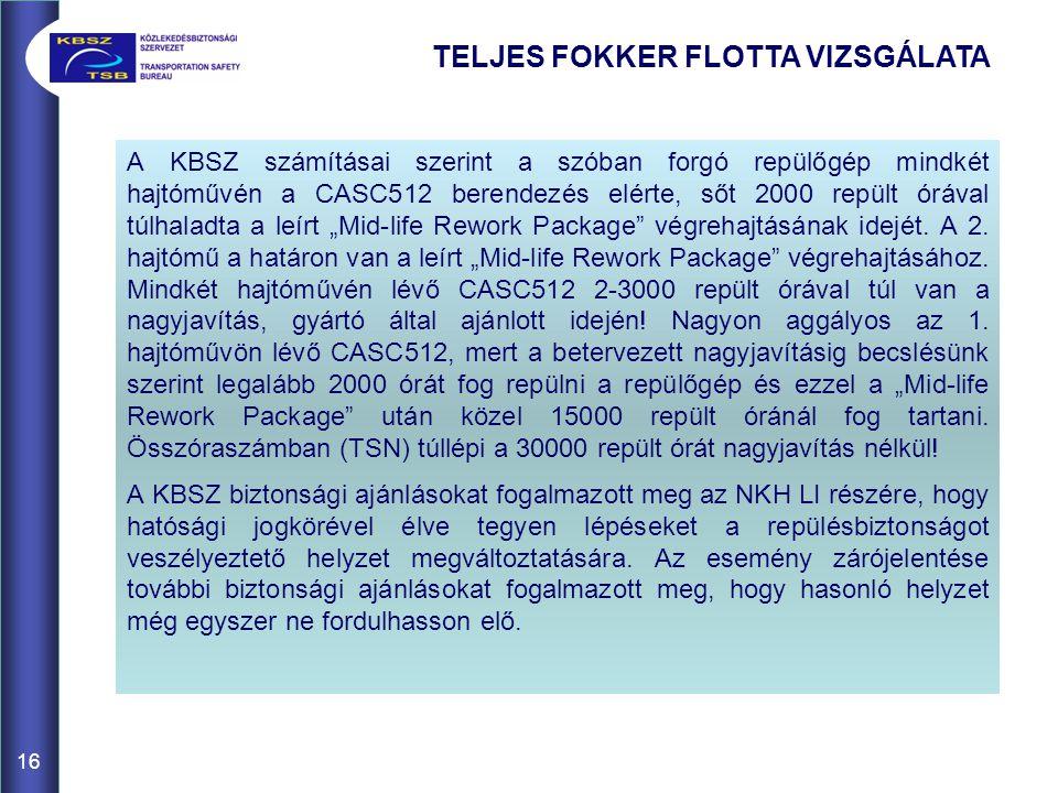 """A KBSZ számításai szerint a szóban forgó repülőgép mindkét hajtóművén a CASC512 berendezés elérte, sőt 2000 repült órával túlhaladta a leírt """"Mid-life Rework Package végrehajtásának idejét."""