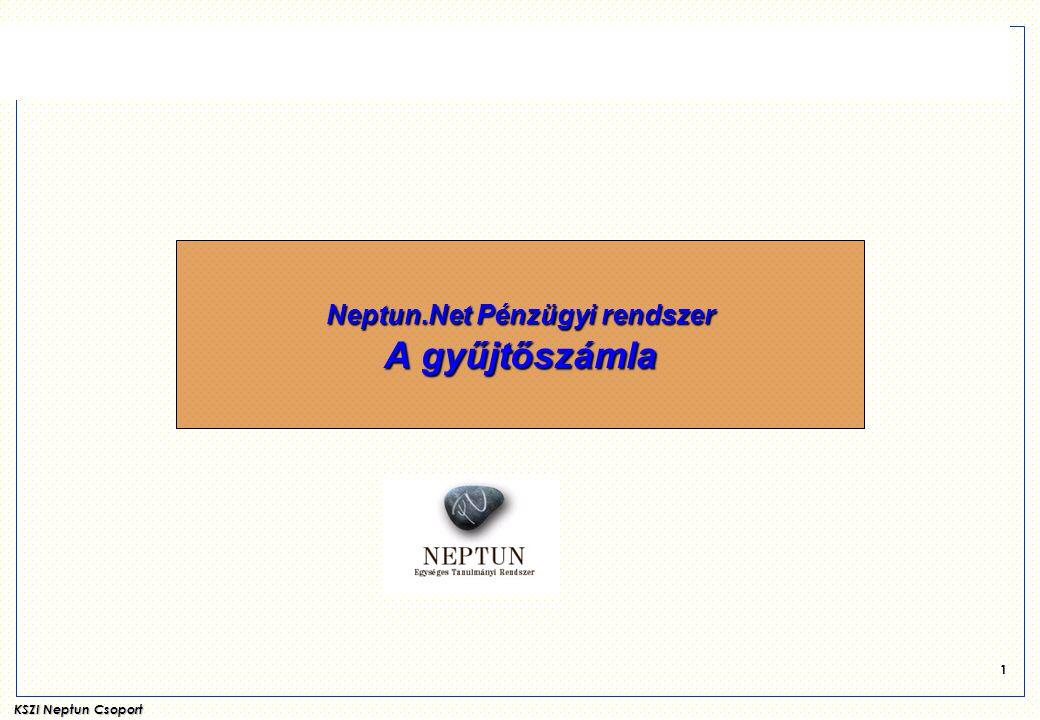 KSZI Neptun Csoport 2 A Neptun.Net pénzügyi gyűjtőszámla feladata :  A Neptun.Net pénzügyi rendszerének feladata a hallgatók által a Márton Áron Szakkollégium számára, az igénybevett szolgáltatásokért fizetendő térítések nyilvántartása.