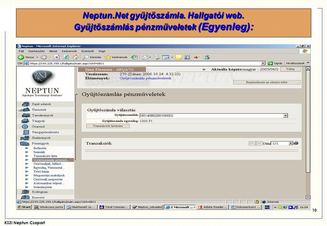 KSZI Neptun Csoport 10 Neptun.Net gyűjtőszámla. Hallgatói web. Gyűjtőszámlás pénzműveletek (Egyenleg):