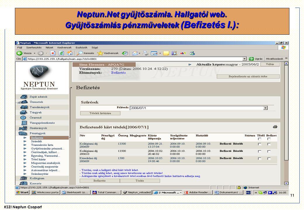 KSZI Neptun Csoport 11 Neptun.Net gyűjtőszámla. Hallgatói web. Gyűjtőszámlás pénzműveletek (Befizetés I.):
