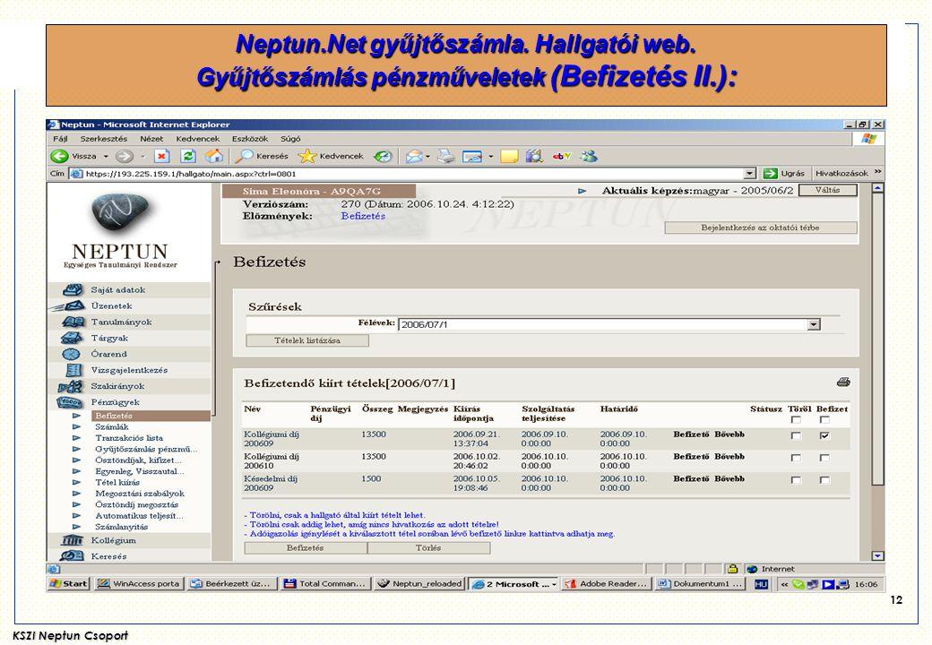 KSZI Neptun Csoport 12 Neptun.Net gyűjtőszámla. Hallgatói web. Gyűjtőszámlás pénzműveletek (Befizetés II.):