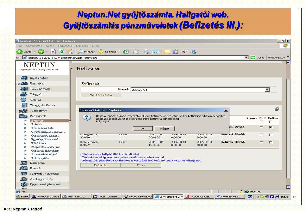 KSZI Neptun Csoport 13 Neptun.Net gyűjtőszámla. Hallgatói web. Gyűjtőszámlás pénzműveletek (Befizetés III.):